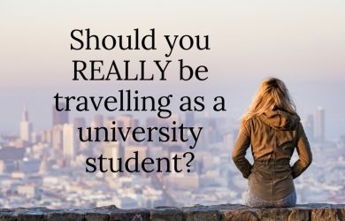 Should You REALLY Be Travelling As A Student?